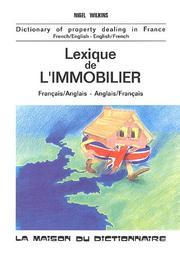 Cover of: Dictionary of Property Dealing in France: French-English English-French/Lexique De L'Immobilier | Nigel Wilkins