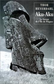 Cover of: Aku-Aku, le secret de l'île de Pâques by THOR. HEYERDAHL