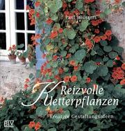 Cover of: Reizvolle Kletterpflanzen. Kreative Gestaltungsideen by Paul Williams