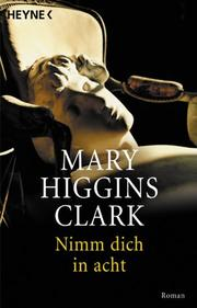 Cover of: Nimm dich in acht | Mary Higgins Clark