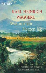 Cover of: Was mir am Herzen lag | Karl Heinrich Waggerl