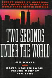 Cover of: Two Seconds Under the World:Terror Comes to America-The Conspiracy Behind the World Trade Center Bombing | Peg Tyre