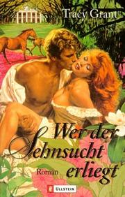 Cover of: Wer der Sehnsucht erliegt | Tracy Grant