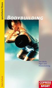 Cover of: Bodybuilding. Das ideale Figur- und Fitnesstraining | Schulz, Hans