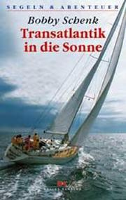 Cover of: Transatlantik in die Sonne. Ocean ohne Compass und Co by Bobby Schenk