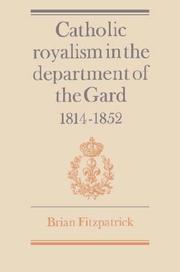 Cover of: Catholic royalism in the department of the Gard, 1814-1852 | Fitzpatrick, Brian.