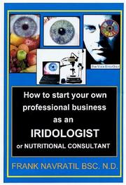 Cover of: How to Start Your Own Professional Business as an Iridologist or Nutritional Consultant | Frank Navratil