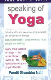 Cover of: Speaking of Yoga- A Practical Guide to Better Living | Pandit Shambhu Nath