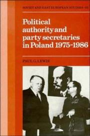 Cover of: Political authority and party secretaries in Poland, 1975-1986 | Lewis, Paul G.