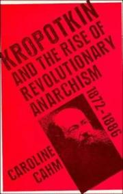 Cover of: Kropotkin and the rise of revolutionary anarchism, 1872-1886 by Caroline Cahm