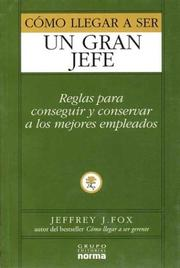 Cover of: Como Llegar a Ser Un Gran Jefe by Jeffrey J. Fox