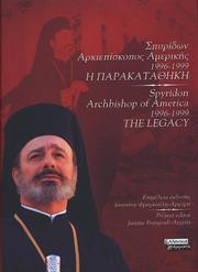 Cover of: Spyridon Archbishop of America 1996-1999 : The Legacy (Bilingual : In Greek and English) | Justine Frangouli-Argyris