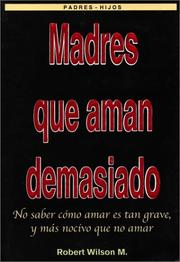 Cover of: Madres que Aman Demasiado (Mothers Who Love Too Much) by Robert Wilson
