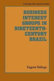 Cover of: Business Interest Groups in Nineteenth-Century Brazil | Eugene Ridings