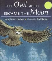 Cover of: The Owl Who Became the Moon by Jonathan London