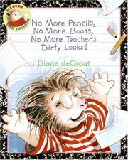 Cover of: No more pencils, no more books, no more teacher's dirty looks! | Diane De Groat