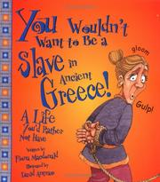 Cover of: You Wouldn't Want to Be a Slave in Ancient Greece! (You Wouldn't Want To¿) | Fiona MacDonald