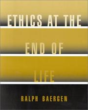 Cover of: Ethics at the End of Life by Ralph Baergen
