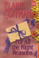 Cover of: For All the Right Reasons | Elaine Coffman