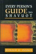 Cover of: Every person's guide to Shavuot by Ronald H. Isaacs