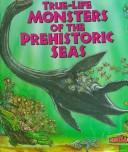 Cover of: True-life monsters of the prehistoric seas | Enid Fisher