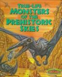 Cover of: True-life monsters of the prehistoric skies | Enid Fisher