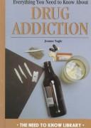 Cover of: Everything you need to know about drug addiction by Jeanne M. Nagle
