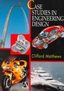 Cover of: Case studies in engineering design | Clifford Matthews
