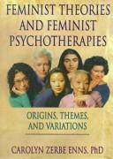 Cover of: Feminist theories and feminist psychotherapies by Carolyn Zerbe Enns