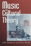 Cover of: Music and cultural theory | Shepherd, John