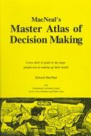 Cover of: MacNeal's master atlas of decision making by Edward MacNeal