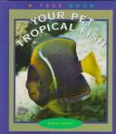 Cover of: Your pet tropical fish by Elaine Landau