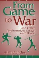 Cover of: From game to war and other psychoanalytic essays on folklore by Alan Dundes
