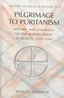 Cover of: Pilgrimage to puritanism by Dan G. Danner