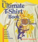 Cover of: The ultimate T-shirt book | Deborah Morgenthal