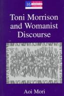Cover of: Toni Morrison and womanist discourse | Aoi Mori