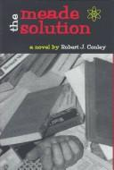 Cover of: The Meade solution | Robert J. Conley