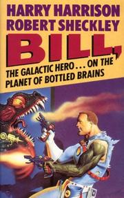 Cover of: BILL, THE GALACTIC HERO ON THE PLANET OF BOTTLED BRAINS | Robert Sheckley, Harry Harrison