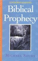 Cover of: Understanding Biblical prophecy | Michael W. Sours