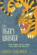 Cover of: The tiger's whisker, and other tales from Asia and the Pacific | Courlander, Harold