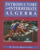 Cover of: Introductory and Intermediate Algebra | K. Elayn Martin-Gay
