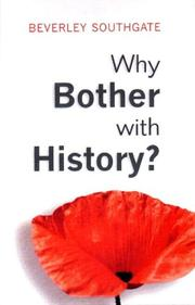 Cover of: Why Bother with History? Ancient, Modern and Postmodern Motivations by Beverley Southgate