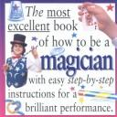 Cover of: The most excellent book of how to be a magician by Peter Eldin