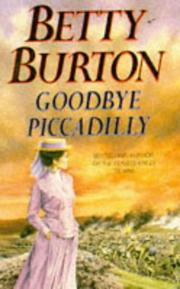Cover of: GOODBYE PICCADILLY | Betty. Burton