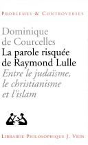Cover of: La parole risqué de Raymond Lulle by Dominique de Courcelles