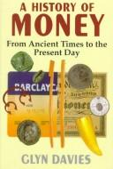 Cover of: A history of money | Davies, Glyn