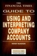 Cover of: The Financial Times guide to using and interpreting company accounts | Wendy McKenzie
