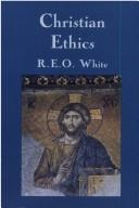 Cover of: Christian ethics | R. E. O. White