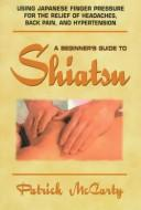Cover of: Beginners Guide to Shiatsu | Patrick McCarty