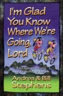 Cover of: I'm glad you know where we're going, Lord by Andrea Stephens
